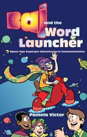 Baj and the Word Launcher: Space Age Asperger Adventures in Communication