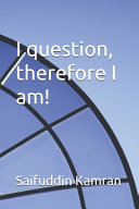 I Question, Therefore I Am!
