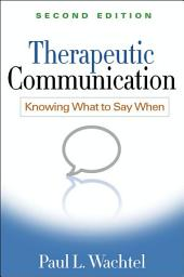 Therapeutic Communication, Second Edition: Knowing What to Say When, Edition 2