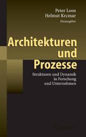 Architekturen und Prozesse: Strukturen und Dynamik in Forschung und Unternehmen
