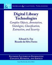 Digital Library Technologies: Complex Objects, Annotation, Ontologies, Classification, Extraction, and Security