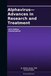 Alphavirus—Advances in Research and Treatment: 2012 Edition: ScholarlyBrief
