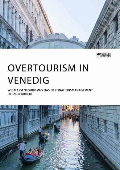 Overtourism in Venedig  Wie Massentourismus das Destinationsmanagement herausfordert PDF