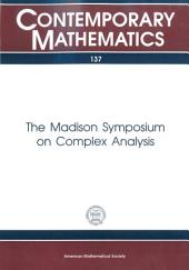 The Madison Symposium on Complex Analysis: Proceedings of the Symposium on Complex Analysis Held June 2-7, 1991 at the University of Wisconsin-Madison