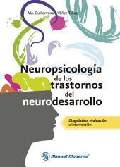 Neuropsicología de los trastornos del neurodesarrollo: Diagnóstico, evaluación e intervención