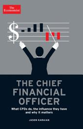 The Chief Financial Officer: What CFOs Do, the Influence they Have, and Why it Matters
