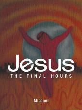 Jesus: The Final Hours