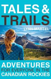 Tales and Trails: Adventures for Everyone in the Canadian Rockies