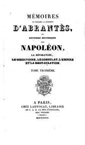 Mémoires ... , ou Souvenirs historiques sur Napoléon, la Révolution, le Directoire le Consulat, l'Empire et la Restauration: Volume3