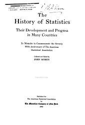 The History of Statistics, Their Development and Progress in Many Countries: In Memoirs to Commemorate the Seventy-fifth Anniversary of the American Statistical Association