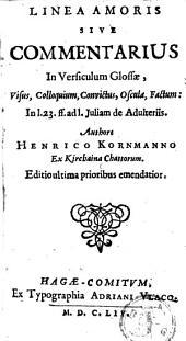 Linea amoris sive commentarius in versiculum glossae visus, colloquium, convictus, oscula, factum