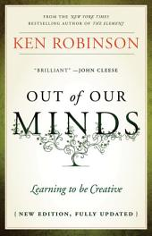Out of Our Minds: Learning to be Creative, Edition 2