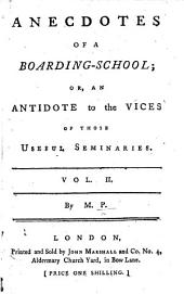 Anecdotes of a Boarding-School ... By M. P. [i.e. Dorothy Kilner.]: Volume 2