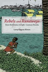 Rebels and Runaways: Slave Resistance in Nineteenth-Century Florida