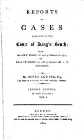 Reports of Cases Adjudged in the Court of King's Bench: From Hilary Term, the 14th of George III. 1774, to Trinity Term, the 18th of George III. 1778. Both Inclusive, Volume 1