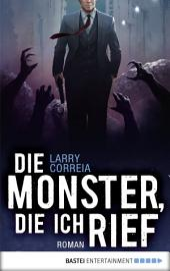 Die Monster, die ich rief: Roman