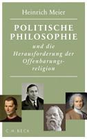 Politische Philosophie und die Herausforderung der Offenbarungsreligion PDF