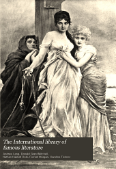 The International library of famous literature: selections from the world's great writers, ancient, mediaeval, and modern, with biographical and explanatory notes and with introductions, Volume 12