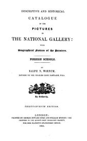 Descriptive and Historical Catalogue of the Pictures in the National Gallery : with Biographical Notices of the Painters: Foreign Schools