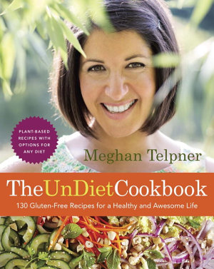 The UnDiet Cookbook  130 Gluten Free Recipes for a Healthy and Awesome Life PDF