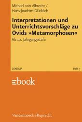Interpretationen und Unterrichtsvorschläge zu Ovids »Metamorphosen«: Ab 10. Jahrgangsstufe, Ausgabe 3