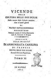 Vicende della coltura nelle Due Sicilie dalla venuta delle colonie straniere sino a' nostri giorni di Pietro Napoli-Signorelli ... Tomo 1. [-8.]: 6