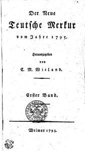 Der Neue Teutsche Merkur vom Jahr 1795: Erster Band