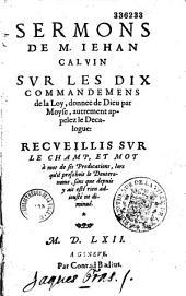 Sermons de M. Jehan Calvin sur les dix commandemens donnée de la loy de Dieu par Moyse, autrement appelez le Décalogue...