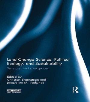 Land Change Science  Political Ecology  and Sustainability PDF