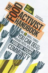 The Food Activist Handbook: Big & Small Things You Can Do to Help Provide Fresh, Healthy Food for Your Community