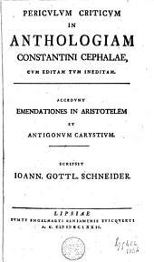 Periculum Criticum in Anthologiam Constantini Cephalae: cum Editam tum Ineditam ; Accedunt Emendationes in Aristotelem et Antigonum Carystium
