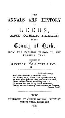 The Annals of York  Leeds  Bradford  Halifax  Doncaster  Barnsley  Wakefield  Dewsbury  Huddersfield  Keighley  and Other Places in the County of York PDF