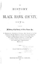 The History of Black Hawk County, Iowa: Containing a History of the County, Its Cities, Towns, &c., a Biographical Directory of Citizens, War Record of Its Volunteers in the Late Rebellion ... General and Local Statistics ... History of the Northwest, History of Iowa ...
