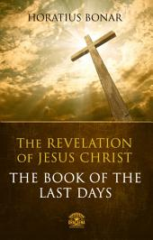 The Book of The Last Days - The Revelation of Jesus Christ: Complete Bible Commentary of the Apocalypse of John
