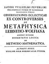 Observationes Eclecticae Ex Controversiis De Metaphysica Leibnitio-Wolfiana