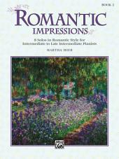Romantic Impressions, Book 2: For Intermediate to Late Intermediate Piano, Book 2