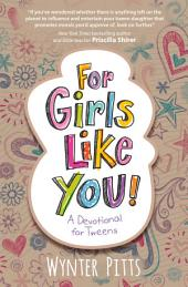 For Girls Like You: A Devotional for Tweens