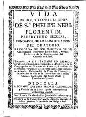 Vida, dichos y Constituciones de S. Felipe Neri, Florentín, Presbytero secular fundador de la Congregación del Oratorio...