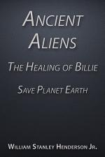 Ancient Aliens the Healing of Billie: Save Planet Earth