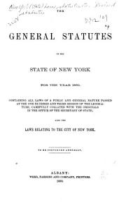 The General Statutes of the State of New York for the Year 1880: Containing All Laws of a Public and General Nature Passed at the One Hundred and Third Session of the Legislature; Carefully Collated with the Originals in the Office of the Secretary of State; Also the Laws Relating to the City of New York ...