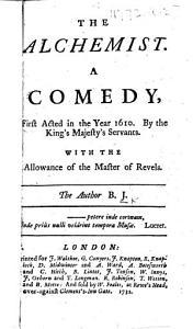 The Alchemist. A Comedy ... The Author B. J. [i.e. Ben Jonson.]