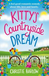 Kitty's Countryside Dream: A feel good romantic comedy about life, love and family
