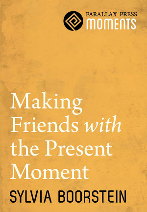 Making Friends with the Present Moment PDF