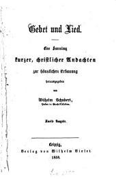 Gebet und Lied: Eine Sammlung kurzer christlicher Andachten zur häuslichen Erbauung herausgegeben von Wilhelm Schubert