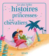 Les plus belles histoires de princesses et de chevaliers: Histoires à raconter