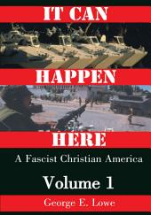 It Can Happen Here: A Fascist Christian America, Volume 1