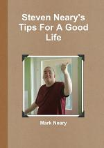 Steven Neary's Tips For A Good Life