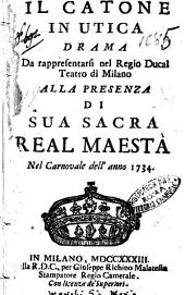 Il Catone in Utica drama da rappresentarsi nel Regio Ducal Teatro di Milano alla presenza di sua sacra real Maestà nel Carnovale dell'anno 1734