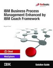 IBM Business Process Management Enhanced by IBM Coach Framework