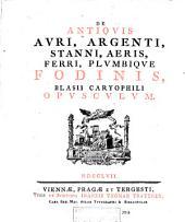 De antiquis auri, argenti, stanni, aeris, ferri, plumbique fodinis Blasii Caryophili opusculum